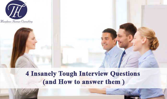 4 Insanely Tough Interview Questions (and How to answer Them)