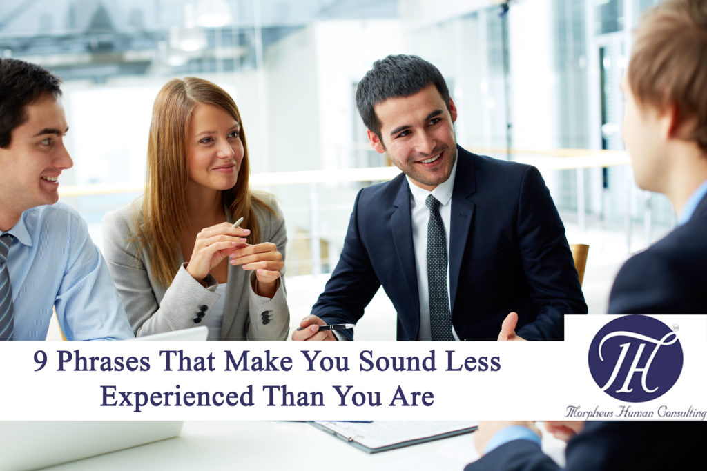 9 Phrases That Make You Sound Less Experienced Than You Are