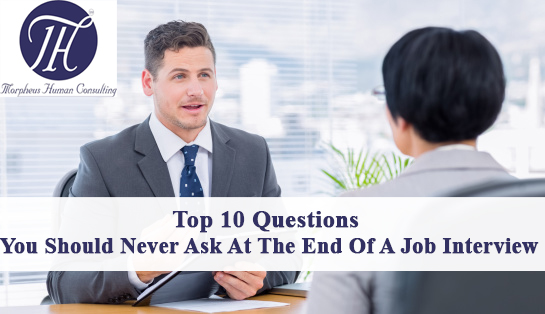 Top 10 Questions You Should Never Ask At The End Of A Job Interview