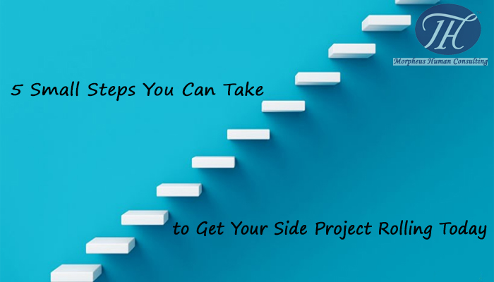 5 Small Steps You Can Take to Get Your Side Project Rolling Today