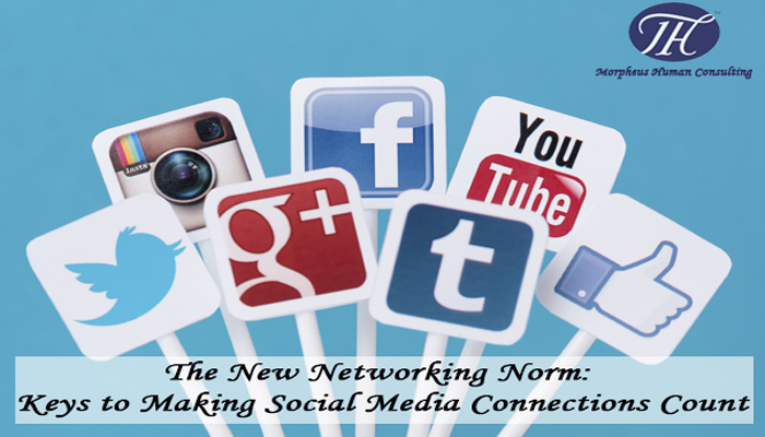 The New Networking Norm: Keys to Making Social Media Connections Count